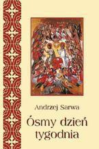 Ósmy dzień tygodnia. Eschatologia Kościoła Wschodniego. Rzeczy ostateczne człowieka i świata w wierzeniach Kościołów wschodnich tradycji bizantyjskiej