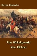 Pan Wołodyjowski - Pan Michael. An Historical Novel of Poland, the Ukraine, and Turkey