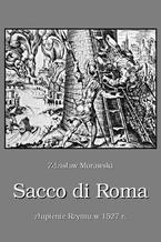 Sacco di Roma Złupienie Rzymu w 1527 r