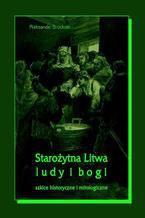 Starożytna Litwa. Ludy i bogi. Szkice historyczne i mitologiczne