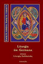 Święta i boska liturgia błogosławionego ojca naszego Germana, biskupa Paryskiego zwana też Gallikańską liturgią świętą