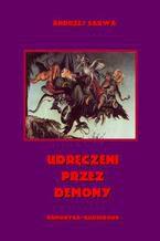 Udręczeni przez demony. Opowieści o szatańskim zniewoleniu