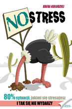 NO STRESS. Dlaczego 80% sytuacji, którymi się stresujesz, nigdy się nie wydarzy?