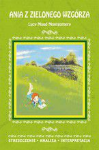 Ania z Zielonego Wzgórza Lucy Maud Montgomery. Streszczenie, analiza, interpretacja. Streszczenie, analiza, interpretacja