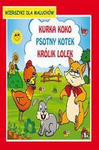 Kurka Koko Psotny kotek Królik Lolek Wierszyki dla maluchów