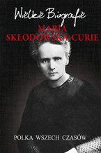 Maria Skłodowska-Curie. Polka wszech czasów. Wielkie Biografie