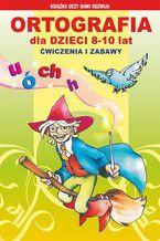 Ortografia dla dzieci 8-10 lat. Ćwiczenia i zabawy u, ó, ch, h