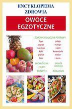 Owoce egzotyczne. Encyklopedia zdrowia