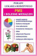 PMS i bolesne miesiączki. Porady lekarza rodzinnego