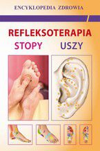 Refleksoterapia. Stopy, uszy. Encyklopedia zdrowia