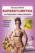 Supersylwetka. 100 przepisów i porad eksperta. Jak stosować suplementy XXI wieku, witaminy, minerały