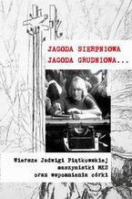 Jagoda sierpniowa Jagoda grudniowa. Wiersze Jadwigi Piątkowskiej maszynistki MKS oraz wspomnienia córki