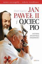Jan Paweł II i Ojciec Pio Historia niezwykłej znajomości nowe szczegóły, teksty źródłowe