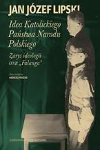 """Idea Katolickiego Państwa Narodu Polskiego. Zarys ideologii ONR """"Falanga"""""""