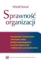 Sprawność organizacji. Emocjonalne, behawioralne i finansowe efekty działań marketingowych w ocenie skuteczności i efektywności przedsiębiorstwa