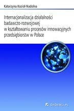 Internacjonalizacja działalności badawczo-rozwojowej... Rozdział 7. Ocena i postulowane kierunki zmian w kształtowaniu procesów innowacyjnych i internacjonalizacji sfery badawczo-rozwojowej w przedsiębiorstwach w Polsce oraz wybranych państwach świata