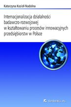 Internacjonalizacja działalności badawczo-rozwojowej w kształtowaniu procesów innowacyjnych przedsiębiorstw w Polsce