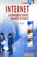 Internet a konkurencyjność banków w Polsce (wyd. II). Rozdział 3. Zewnętrzne uwarunkowania implementacji orientacji internetowej w Polsce - szanse i zagrożenia