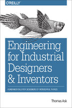 Okładka książki Engineering for Industrial Designers and Inventors. Fundamentals for Designers of Wonderful Things
