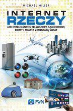 Okładka książki Internet rzeczy. Jak inteligentne telewizory, samochody, domy i miasta zmieniają świat