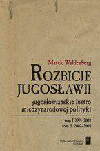 Rozbicie Jugosławii. Jugosłowiańskie lustro międzynarodowej polityki