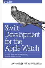 Okładka książki Swift Development for the Apple Watch. An Intro to the WatchKit Framework, Glances, and Notifications