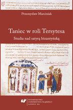 Taniec w roli Tersytesa. Studia nad satyrą bizantyńską