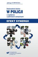 Doskonalenie lokalne w Policji a współpraca z podmiotami zewnętrznymi. Efekt synergii