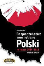Bezpieczeństwo wewnętrzne Polski w latach 1989 - 2013. Wybrane aspekty