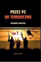 Przez PZ do terroryzmu. Tom I