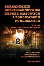 Zarządzanie bezpieczeństwem imprez masowych i zgromadzeń publicznych. Wymiar organizacyjno-praktyczny. Część II