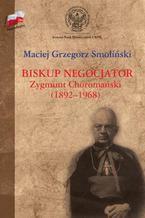 Biskup negocjator Zygmunt Choromański (1892-1968). Biografia niepolityczna?