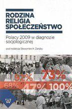 Rodzina-religia-społeczeństwo. Polacy 2009 w diagnozie socjologicznej