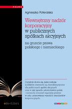 Wewnętrzny nadzór korporacyjny w publicznych spółkach akcyjnych na gruncie prawa polskiego i niemieckiego