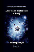 Zarządzanie strategiczne w Policji. Teoria i praktyka