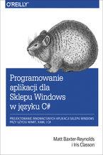 Programowanie aplikacji dla Sklepu Windows w C#. Projektowanie innowacyjnych aplikacji sklepu Windows przy użyciu WinRT, XAML i C#