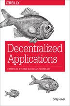 Okładka książki Decentralized Applications. Harnessing Bitcoin's Blockchain Technology