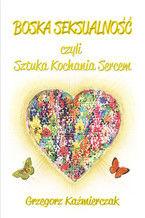 Boska seksualność czyli sztuka kochania sercem