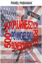 500 (a nawet więcej) Najpopularniejszych Pojęć Biznesowych Po Angielsku