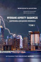 Wybrane aspekty badawcze. Gospodarka, Zarządzanie, Innowacje TOM I (red.) Ireneusz Miciuła