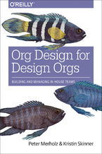 Org Design for Design Orgs. Building and Managing In-House Design Teams