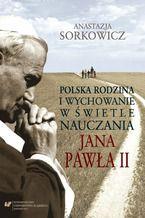 Polska rodzina i wychowanie w świetle nauczania Jana Pawła II