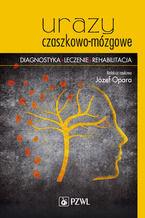 Urazy czaszkowo-mózgowe. Diagnostyka - leczenie - rehabilitacja
