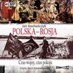 Polska - Rosja Czas pokoju, czas wojny
