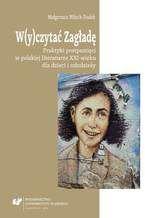 W(y)czytać Zagładę. Praktyki postpamięci w polskiej literaturze XXI wieku dla dzieci i młodzieży
