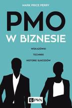 PMO w biznesie. Wskazówki, techniki, historie sukcesów