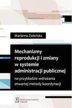 Mechanizmy reprodukcji i zmiany w systemie administracji publicznej na przykładzie wdrażania otwartej metody koordynacji na przykładzie wdrażania otwartej metody koordynacji