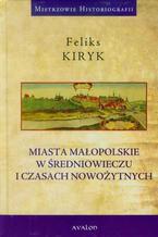 Miasta małopolskie w średniowieczu i czasach nowozytnych