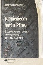 Kamienieccy herbu Pilawa. Z dziejów kariery i awansu szlachty polskiej do 1535/1536 roku