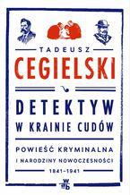 Detektyw w krainie cudów. Powieść kryminalna i narodziny nowoczesności (1841-1941)